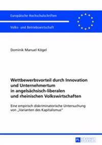 Wettbewerbsvorteil Durch Innovation Und Unternehmertum in Angelsaechsisch-Liberalen Und Rheinischen Volkswirtschaften: Eine Empirisch Diskriminatorisc