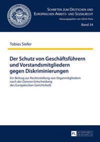 Der Schutz Von Geschaeftsfuehrern Und Vorstandsmitgliedern Gegen Diskriminierungen: Ein Beitrag Zur Rechtsstellung Von Organmitgliedern Nach Der Danos