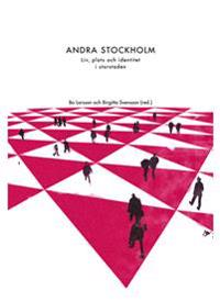 Andra Stockholm : liv, plats och identitet i storstaden