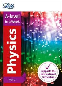Letts A-Level in a Week - New 2015 Curriculum - A-Level Physics Year 2: In a Week