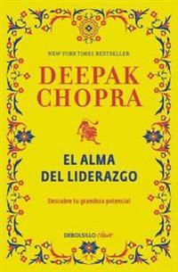 El Alma del Liderazgo / The Soul of Leadership: Unlocking Your Potential for GRE Atness