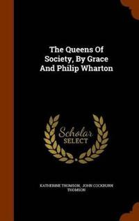 The Queens of Society, by Grace and Philip Wharton
