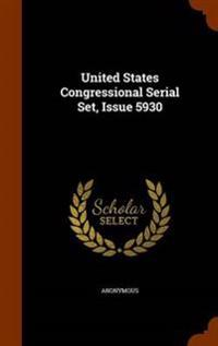 United States Congressional Serial Set, Issue 5930