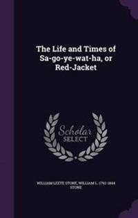 The Life and Times of Sa-Go-Ye-Wat-Ha, or Red-Jacket