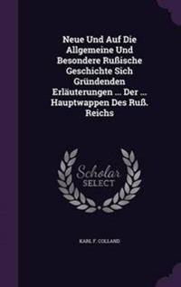 Neue Und Auf Die Allgemeine Und Besondere Ruische Geschichte Sich Grundenden Erlauterungen ... Der ... Hauptwappen Des Ru. Reichs