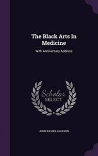 The Black Arts in Medicine, with Anniversary Address