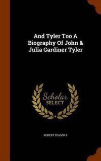 And Tyler Too a Biography of John & Julia Gardiner Tyler