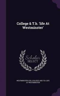 College & T.B. 'Life at Westminster'