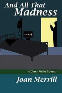 And All That Madness: A Casey McKie Mystery