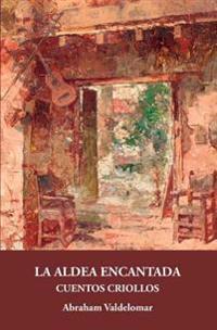La Aldea Encantada: Cuentos Criollos