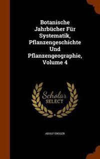 Botanische Jahrbucher Fur Systematik, Pflanzengeschichte Und Pflanzengeographie, Volume 4