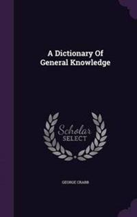 A Dictionary of General Knowledge
