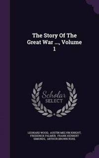 The Story of the Great War ..., Volume 1