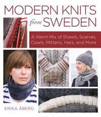 Modern Knits from Sweden: A Warm Mix of Shawls, Scarves, Cowls, Mittens, Hats and More