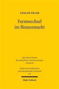 Formwechsel Im Binnenmarkt: Die Grenzuberschreitende Umwandlung Von Gesellschaften in Europa