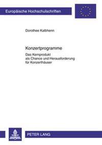 Konzertprogramme: Das Kernprodukt ALS Chance Und Herausforderung Fuer Konzerthaeuser
