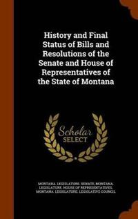 History and Final Status of Bills and Resolutions of the Senate and House of Representatives of the State of Montana