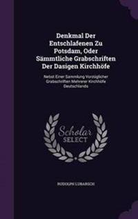Denkmal Der Entschlafenen Zu Potsdam, Oder Sammtliche Grabschriften Der Dasigen Kirchhofe