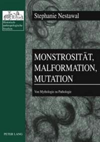 Monstrositaet, Malformation, Mutation: Von Mythologie Zu Pathologie