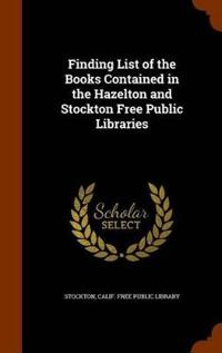 Finding List of the Books Contained in the Hazelton and Stockton Free Public Libraries