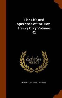 The Life and Speeches of the Hon. Henry Clay Volume 01