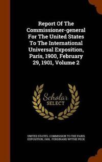 Report of the Commissioner-General for the United States to the International Universal Exposition, Paris, 1900, February 29, 1901, Volume 2
