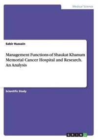 Management Functions of Shaukat Khanum Memorial Cancer Hospital and Research. an Analysis
