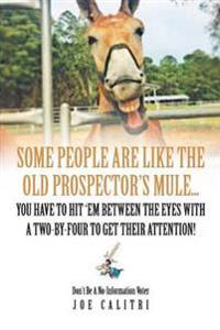 Some People Are Like the Old Prospector's Mule