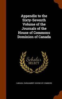 Appendix to the Sixty-Seventh Volume of the Journals of the House of Commons Dominion of Canada