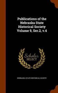 Publications of the Nebraska State Historical Society Volume 9, Ser.2, V.4