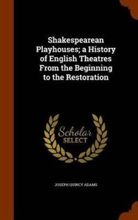 Shakespearean Playhouses; A History of English Theatres from the Beginning to the Restoration