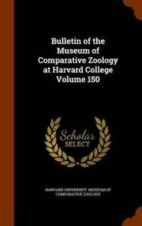 Bulletin of the Museum of Comparative Zoology at Harvard College Volume 150
