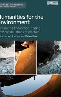 Humanities for the Environment: Integrating Knowledge, Forging New Constellations of Practice
