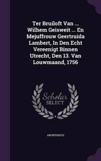 Ter Bruiloft Van ... Wilhem Geisweit ... En Mejuffrouw Geertruida Lambert, in Den Echt Vereenigt Binnen Utrecht, Den 13. Van Louwmaand, 1756