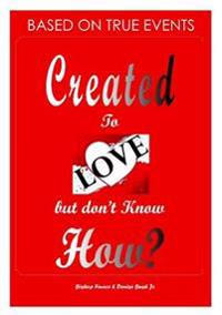 Created to Love but Don't Know How?