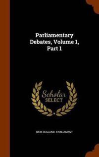 Parliamentary Debates, Volume 1, Part 1