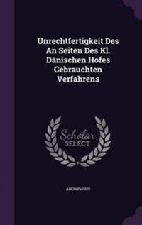 Unrechtfertigkeit Des an Seiten Des Kl. Danischen Hofes Gebrauchten Verfahrens