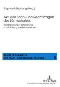 Aktuelle Fach- Und Rechtsfragen Des Laermschutzes: Bauleitplanung, Fachplanung Und Zulassung Von Bauvorhaben