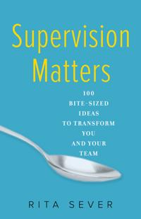 Supervision Matters: 100 Bite-Sized Ideas to Transform You and Your Team