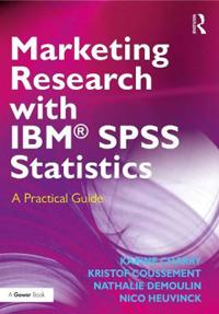 Marketing Research with IBM(R) SPSS Statistics: A Practical Guide