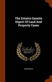 The Estates Gazette Digest of Land and Property Cases