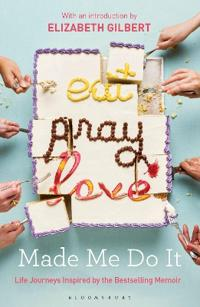 Eat, Pray, Love Made Me Do It