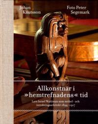 """Allkonstnär i """"hemtrefnadens"""" tid : Lars Israel Wahlman som möbel- och inredningsarkitekt 1894-1917"""