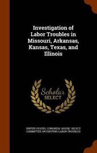 Investigation of Labor Troubles in Missouri, Arkansas, Kansas, Texas, and Illinois