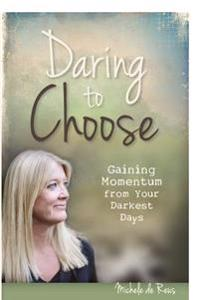 Daring to Choose: Gaining Momentum from Your Darkest Days