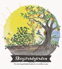 Skogsträdgården : för små skogsträdgårdsmästare och nyfikna vuxna