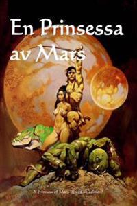 En Prinsessa AV Mars: A Princess of Mars (Swedish Edition)