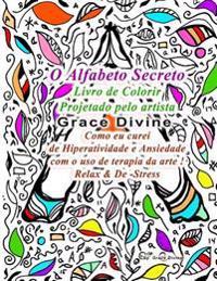 O Alfabeto Secreto Livro de Colorir Projetado Pelo Artista Grace Divine Como Eu Curei de Hiperatividade E Ansiedade Com O USO de Terapia Da Arte ! Rel