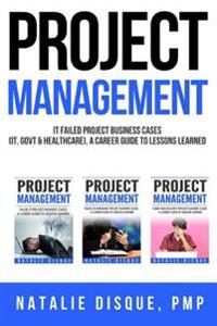 Project Management Collection: Failed It Project Business Cases, a Career Guide to Lessons Learned: Boxset of Business Cases from It, Government and
