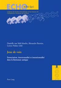 Jeux de Voix: Enonciation, Intertextualite Et Intentionnalite Dans La Litterature Antique